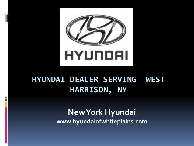 HYUNDAI DEALER SERVING WEST HARRISON, NY NewYork Hyundai www.hyundaiofwhiteplains.com