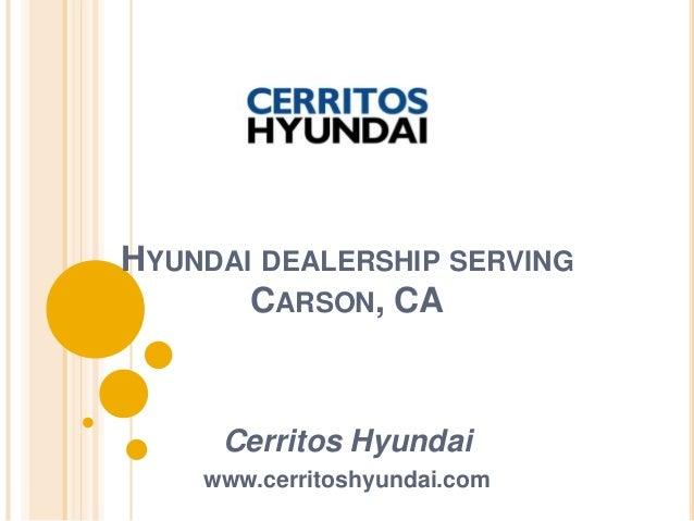 HYUNDAI DEALERSHIP SERVING CARSON, CA Cerritos Hyundai www.cerritoshyundai.com