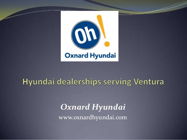 Oxnard Hyundai www.oxnardhyundai.com