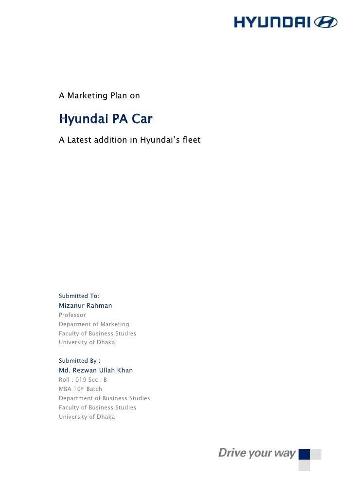 "A Marketing Plan onHyundai PA CarA Latest addition in Hyundai""s fleetSubmitted To:Mizanur RahmanProfessorDeparment of Mark..."