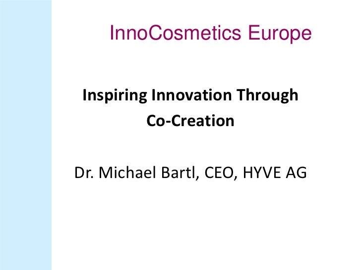 InnoCosmetics Europe Inspiring Innovation Through          Co-CreationDr. Michael Bartl, CEO, HYVE AG