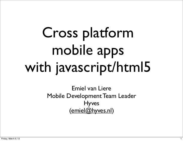 Cross platform                          mobile apps                      with javascript/html5                            ...