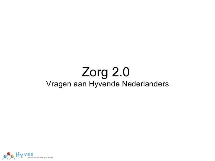 Zorg 2.0 Vragen aan Hyvende Nederlanders