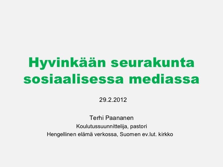 Hyvinkään seurakunta sosiaalisessa mediassa 29.2.2012 Terhi Paananen Koulutussuunnittelija, pastori Hengellinen elämä verk...