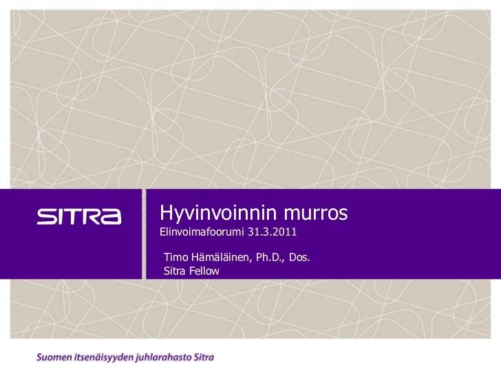 Hyvinvoinnin murrosElinvoimafoorumi 31.3.2011<br />Timo Hämäläinen, Ph.D., Dos.<br />Sitra Fellow<br />
