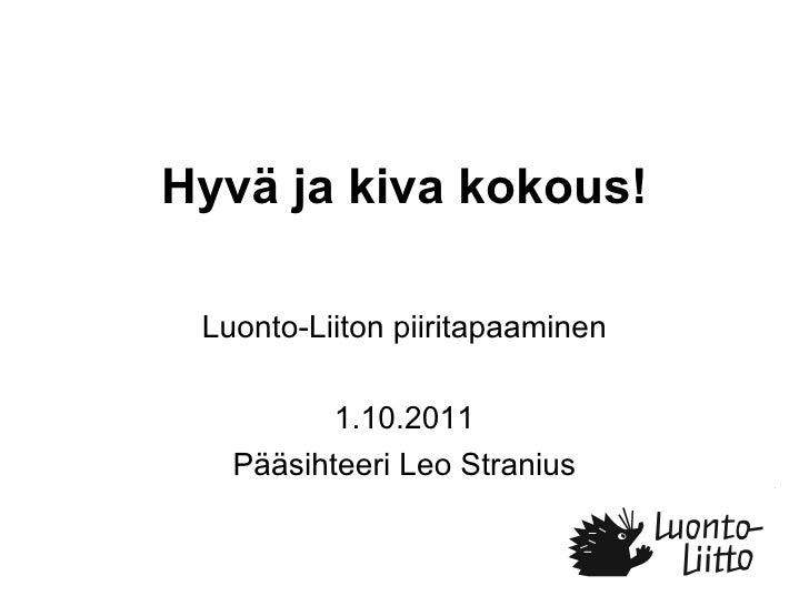 Hyvä ja kiva kokous! Luonto-Liiton piiritapaaminen 1.10.2011 Pääsihteeri Leo Stranius