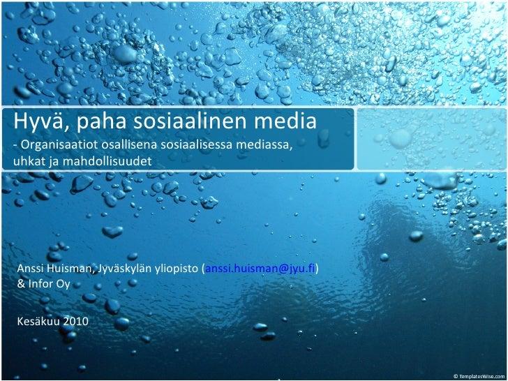 Hyvä, paha sosiaalinen media - Organisaatiot osallisena sosiaalisessa mediassa,  uhkat ja mahdollisuudet Anssi Huisman, Jy...