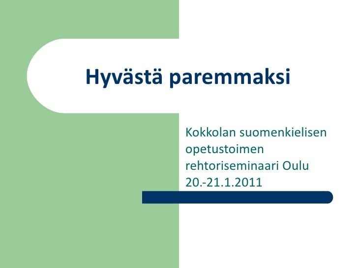 Hyvästä paremmaksi Kokkolan suomenkielisen opetustoimen rehtoriseminaari Oulu 20.-21.1.2011