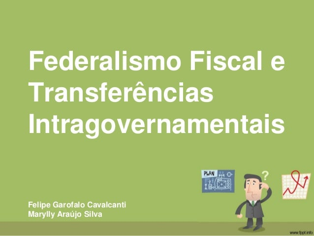 Federalismo Fiscal e Transferências Intragovernamentais Felipe Garofalo Cavalcanti Marylly Araújo Silva