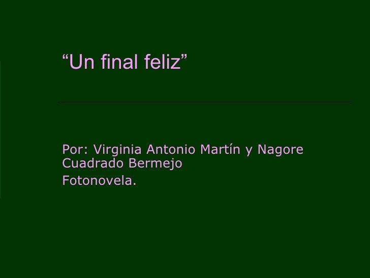 """"""" Un final feliz"""" Por: Virginia Antonio Martín y Nagore Cuadrado Bermejo Fotonovela."""