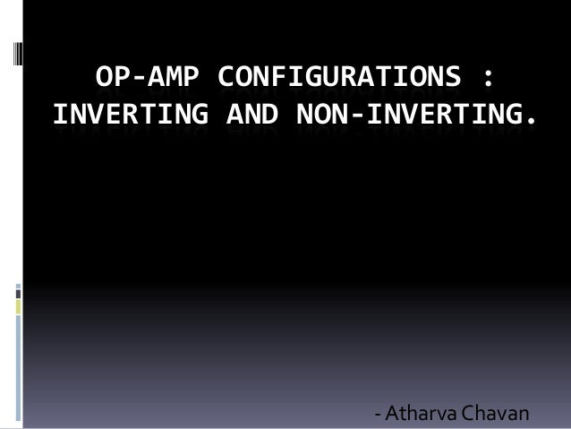 OP-AMP CONFIGURATIONS : INVERTING AND NON-INVERTING.  - Atharva Chavan