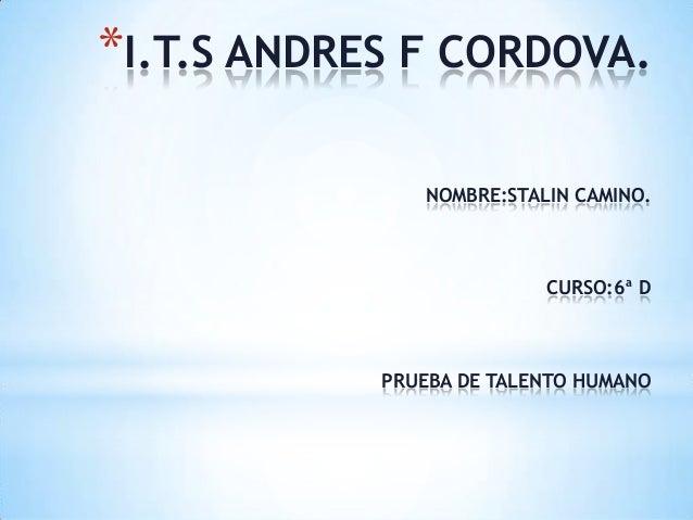 *I.T.S ANDRES F CORDOVA. NOMBRE:STALIN CAMINO.  CURSO:6ª D  PRUEBA DE TALENTO HUMANO
