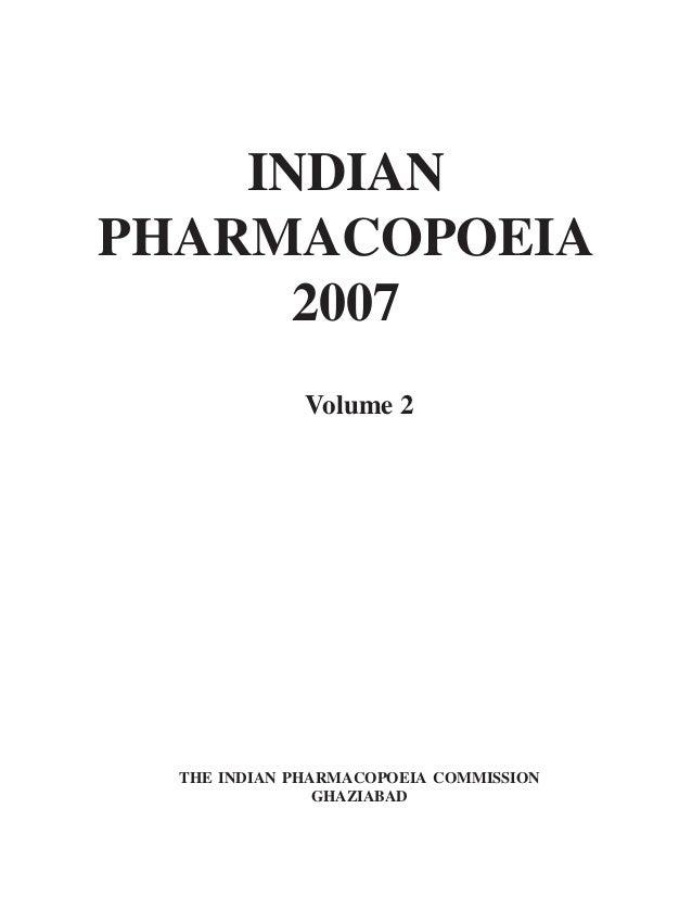INDIAN PHARMACOPOEIA 2007 Volume 2 THE INDIAN PHARMACOPOEIA COMMISSION GHAZIABAD