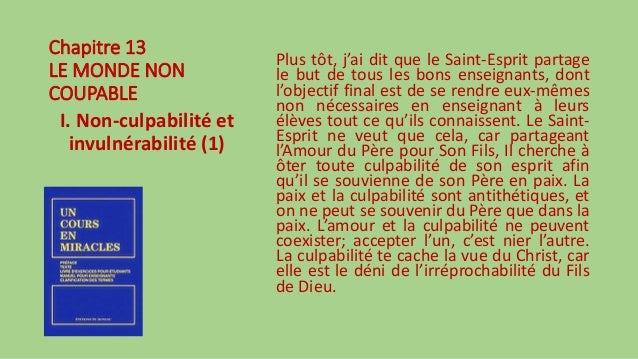 Chapitre 13 LE MONDE NON COUPABLE I. Non-culpabilité et invulnérabilité (1) Plus tôt, j'ai dit que le Saint-Esprit partage...