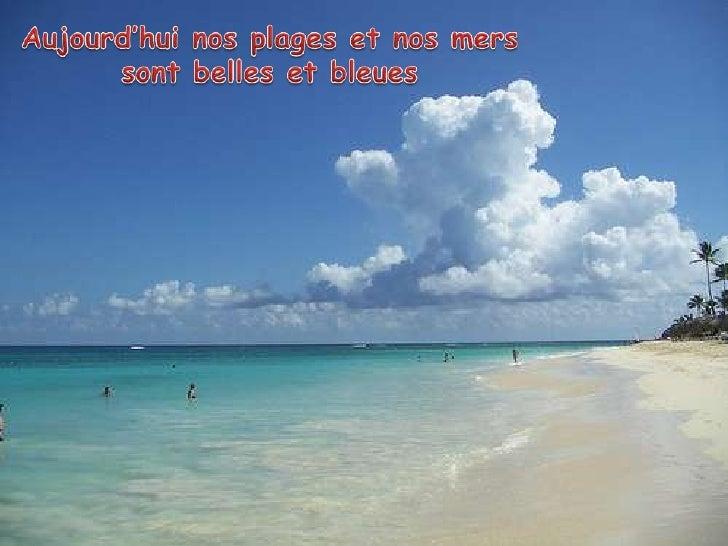 Aujourd'hui nos plages et nos merssontbelles et bleues<br />