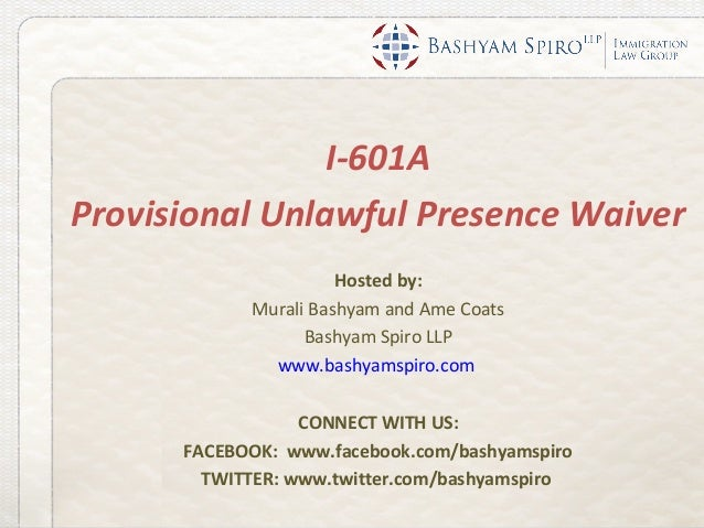 I-601AProvisional Unlawful Presence Waiver                      Hosted by:            Murali Bashyam and Ame Coats        ...