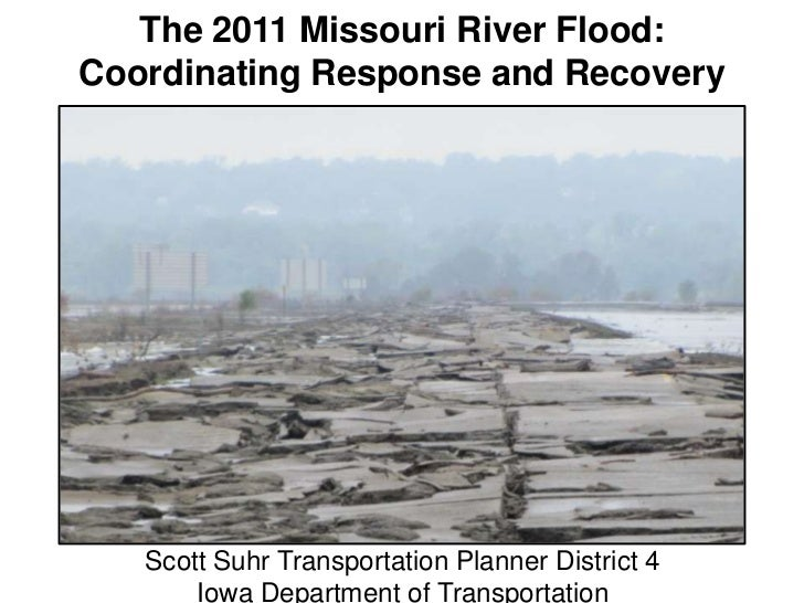 The 2011 Missouri River Flood:Coordinating Response and Recovery   Scott Suhr Transportation Planner District 4       Iowa...