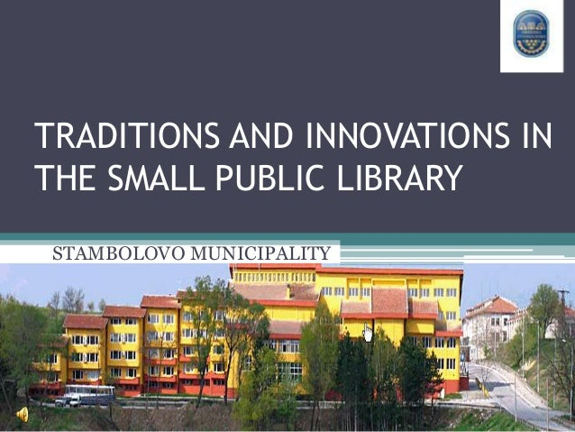 TRADITIONS AND INNOVATIONS IN THE SMALL PUBLIC LIBRARY STAMBOLOVO MUNICIPALITY