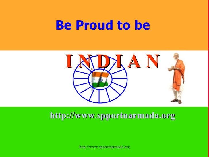 Be Proud to be  I N D I A N http://www.spportnarmada.org