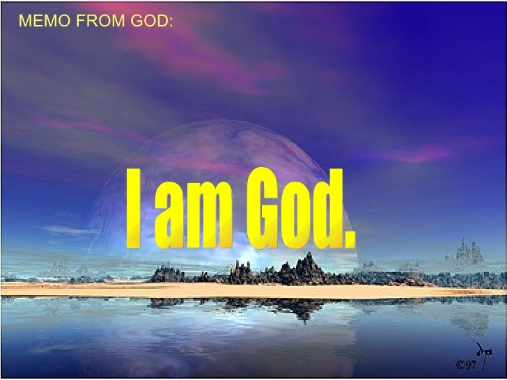 MEMO FROM GOD: I am God.