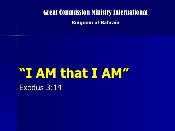 """ I AM that I AM"" Exodus 3:14 Great Commission Ministry International Kingdom of Bahrain"