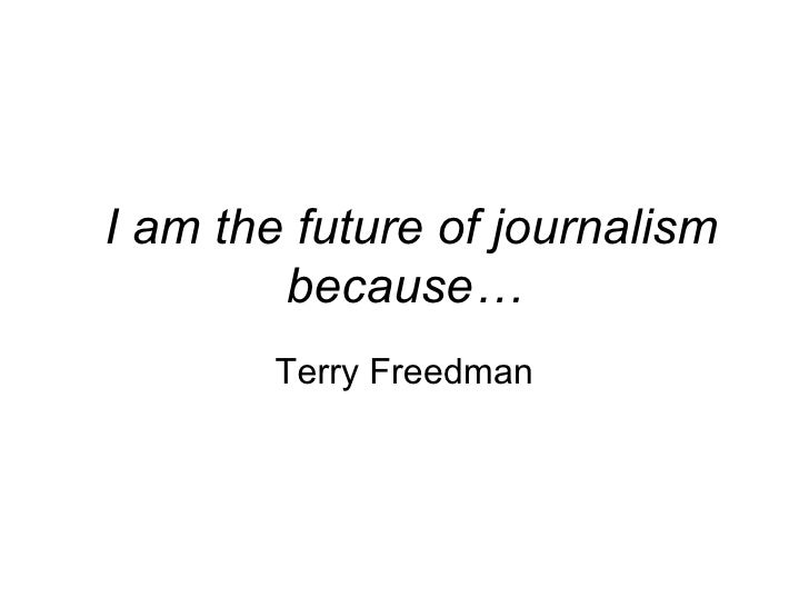 I am the future of journalism because… Terry Freedman
