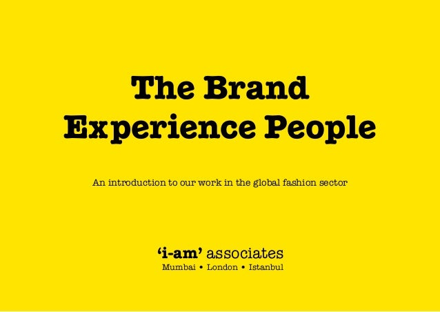 The Brand Experience People An introduction to our work in the global fashion sector  'i-am' associates Mumbai • London • ...