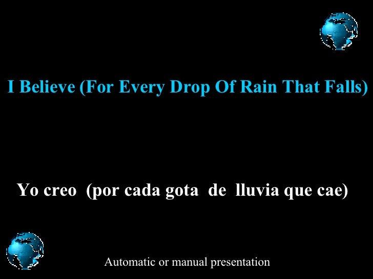 I Believe (For Every Drop Of Rain That Falls) Yo c reo  ( p or  cada gota  de  lluvia que cae )   Automatic or manual pres...