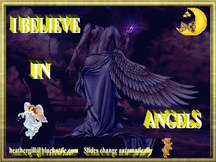 I BELIEVE IN  ANGELS [email_address] Slides change automatically