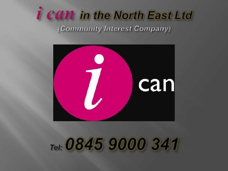 i can in the North East Ltd (Community Interest Company)Tel: 0845 9000 341<br />