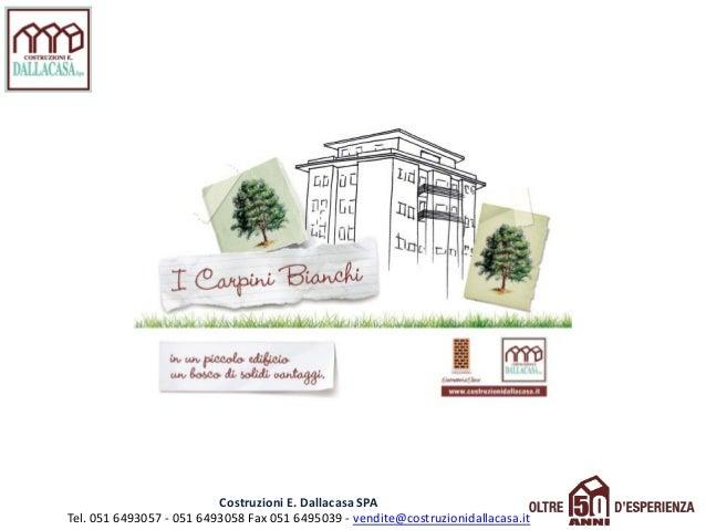 Costruzioni E. Dallacasa SPA Tel. 051 6493057 - 051 6493058 Fax 051 6495039 - vendite@costruzionidallacasa.it