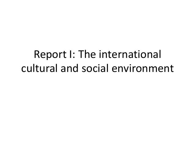 Report I: The international cultural and social environment
