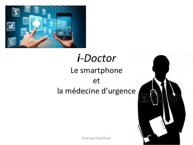 i-Doctor Le smartphone et la médecine d'urgence Dr Arnaud Depil Duval