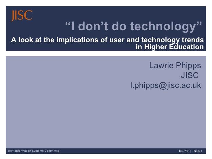I don't do technology