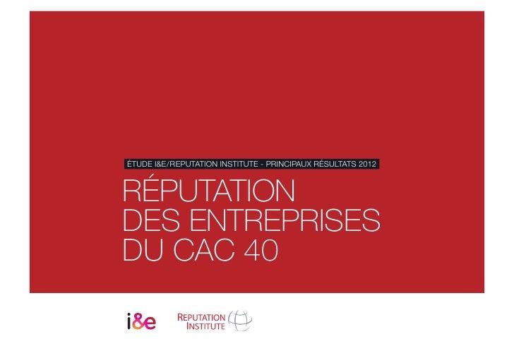 ÉTUDE I&E/REPUTATION INSTITUTE - PRINCIPAUX RÉSULTATS 2012RÉPUTATIONDES ENTREPRISESDU CAC 40