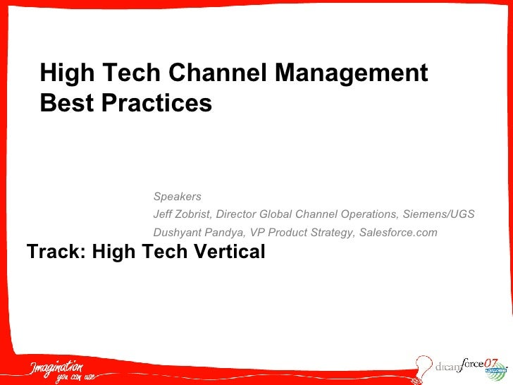 High Tech Channel Management Best Practices Speakers Jeff Zobrist, Director Global Channel Operations, Siemens/UGS Dushyan...