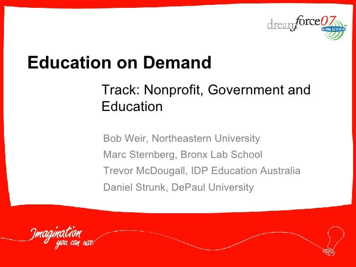 Education on Demand        Track: Nonprofit, Government and        Education         Bob Weir, Northeastern University    ...
