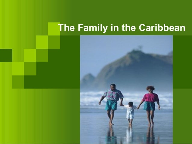 sociology caribbean families This free sociology essay on changes in roles and relationship within the family is perfect for sociology students to use as an example.