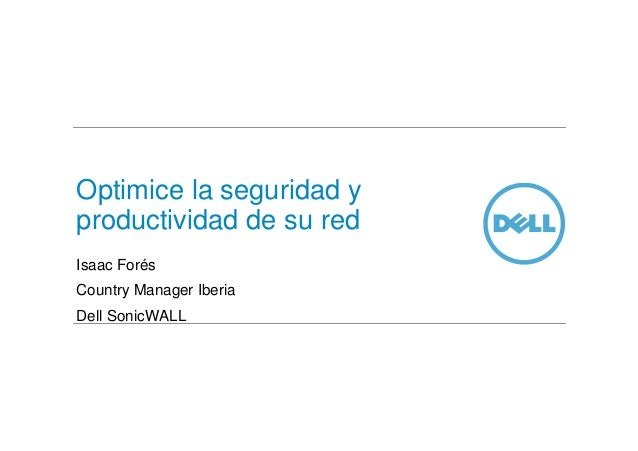 Isaac ForésCountry Manager IberiaDell SonicWALLOptimice la seguridad yproductividad de su red