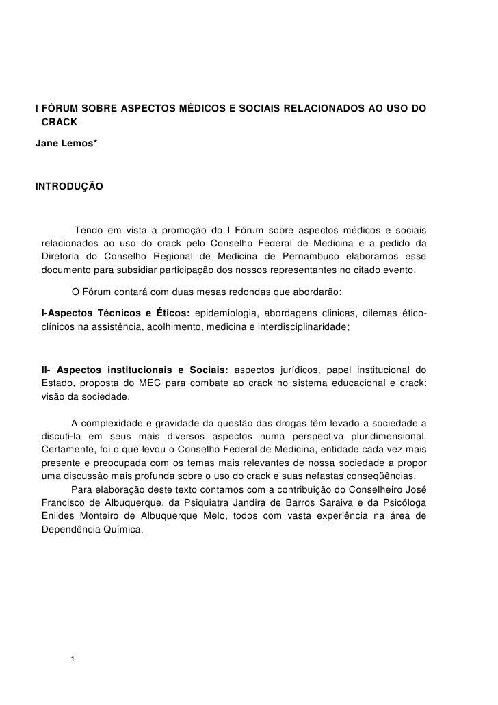 I FÓRUM SOBRE ASPECTOS MÉDICOS E SOCIAIS RELACIONADOS AO USO DO  CRACKJane Lemos*INTRODUÇÃO         Tendo em vista a promo...