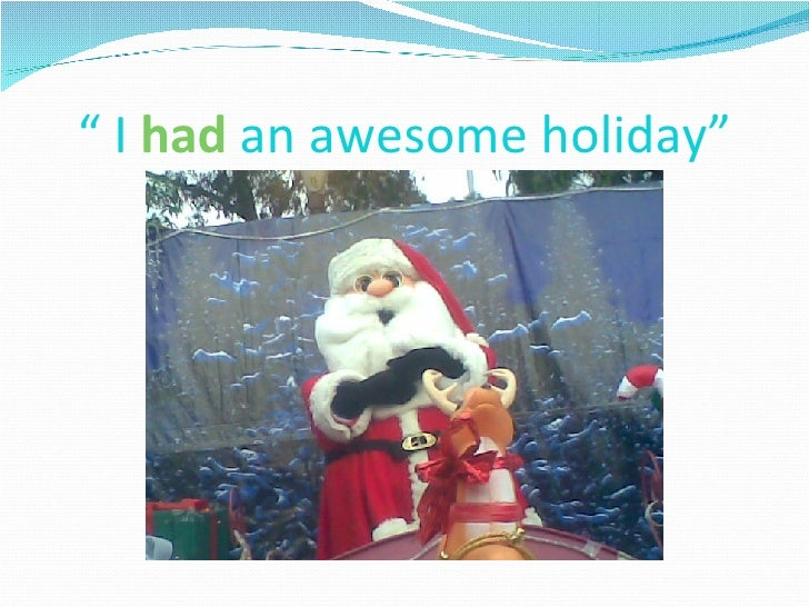 """""""  I  had  an awesome holiday"""""""