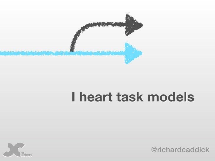 I heart task models            @richardcaddick