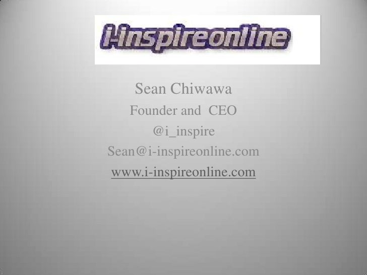 Sean Chiwawa<br />Founder and  CEO<br />@i_inspire<br />Sean@i-inspireonline.com<br />www.i-inspireonline.com<br />