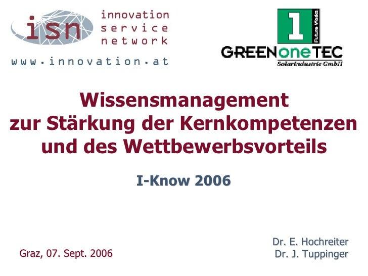 Wissensmanagement zur Stärkung der Kernkompetenzen    und des Wettbewerbsvorteils                        I-Know 2006      ...