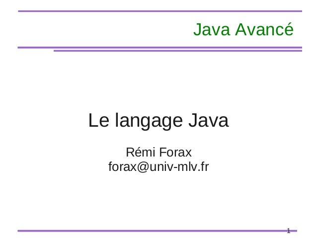 1 Java Avancé Le langage Java Rémi Forax forax@univ-mlv.fr