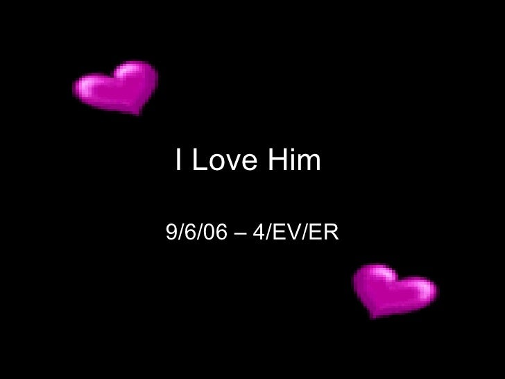 I Love Him  9/6/06 – 4/EV/ER