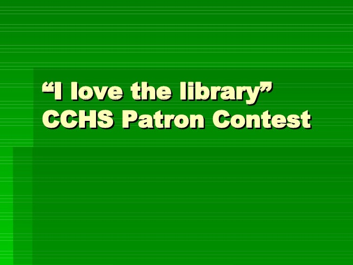 """"""" I love the library"""" CCHS Patron Contest"""