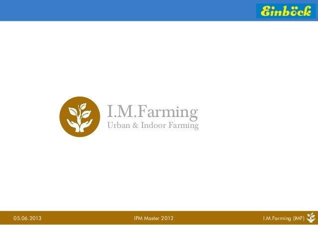 05.06.2013 IPM Master 2012 I.M.Farming (IMF) I.M.Farming Urban & Indoor Farming
