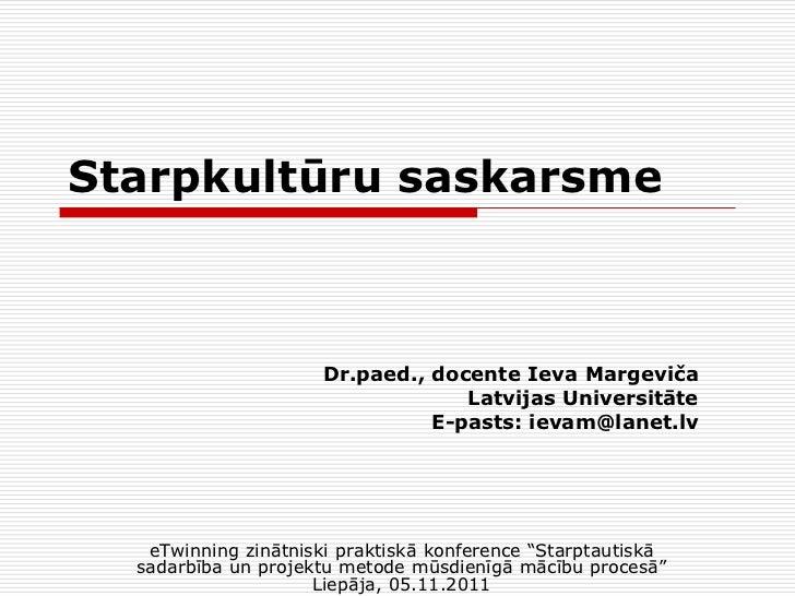 Starpkultūru saskarsme                      Dr.paed., docente Ieva Margeviča                                   Latvijas Un...