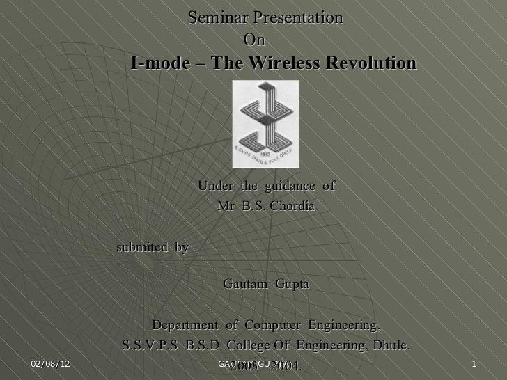 Seminar Presentation   On    I-mode – The Wireless Revolution <ul><li>Under  the  guidance  of </li></ul><ul><li>Mr  B.S. ...